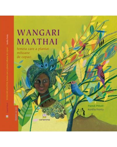 Wangari Maathai - femeia care a plantat milioane de copaci - Franck Prévot și Aurelia Fronty