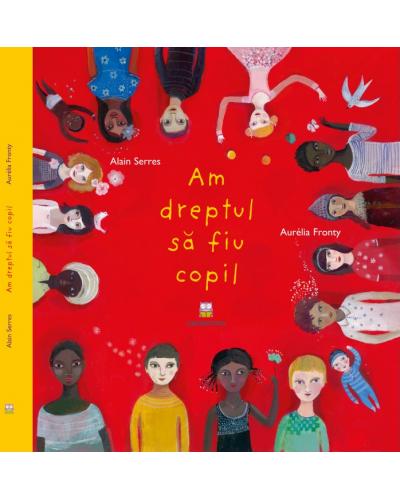 Am dreptul să fiu copil - Alain Serres și Aurélia Fronty