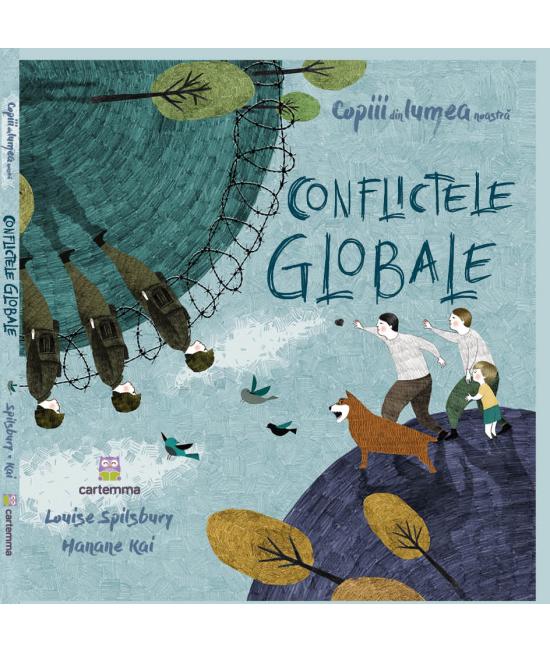 Conflictele globale - Louise Spilsbury și Hanane Kai - seria Copiii din lumea noastră