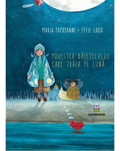 Povestea băiețelului care trăia pe lună - Maria Papayanni și Effie Lada