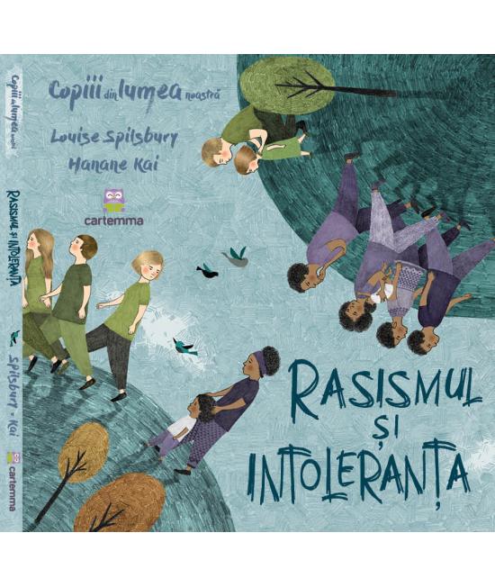 Rasismul și intoleranța - Louise Spilsbury și Hanane Kai - Seria Copiii din lumea noastră